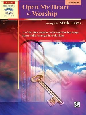 Open My Heart to Worship  -     By: Mark Hayes