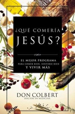 &#191Qu&#233 Comer&#237a Jes&#250s?  (What Would Jesus Eat?)  -     By: Dr. Don Colbert