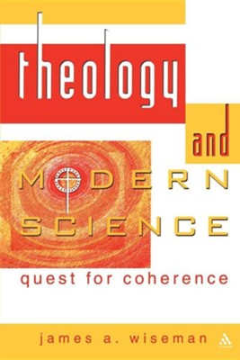 Theology And Modern Science: Quest For Coherence  -     By: James A. Wiseman
