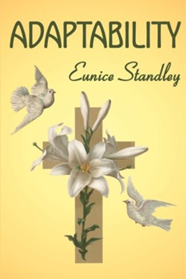 Adaptability: Adapting Our Will to Gods Way  -     By: Eunice Standley