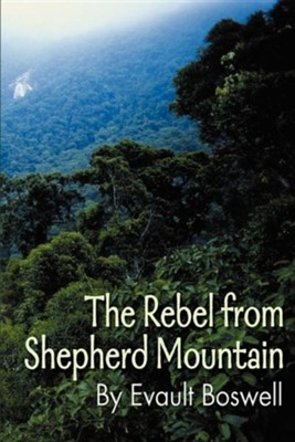 The Rebel from Shepherd Mountain  -     By: Evault Boswell