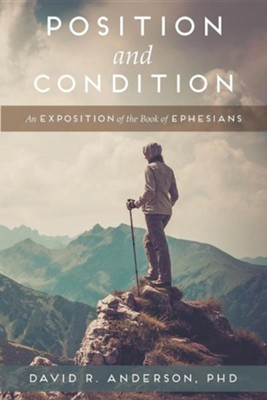Position and Condition: An Exposition of the Book of Ephesians  -     By: David R. Anderson PhD