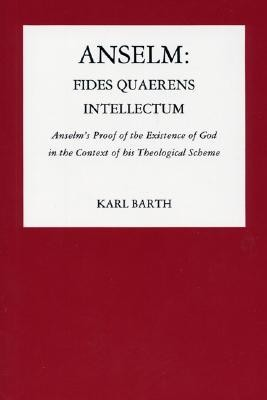 Anselm: Fides Quaerens Intellectum: Anselm's Proof of the Existence of God in the Context of His Theological Scheme  -     By: Karl Barth
