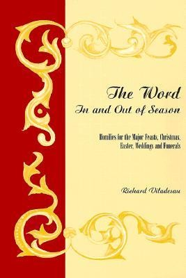 The Word in and Out of Season: Homilies for the Major Feasts, Christmas, Easter, Weddings and Funerals  -     By: Richard Viladesau
