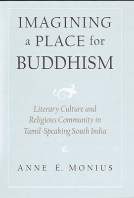 Imagining a Place for Buddhism: Literary Culture and Religious Community in Tamil-Speaking South India  -     By: Anne Elizabeth Monius