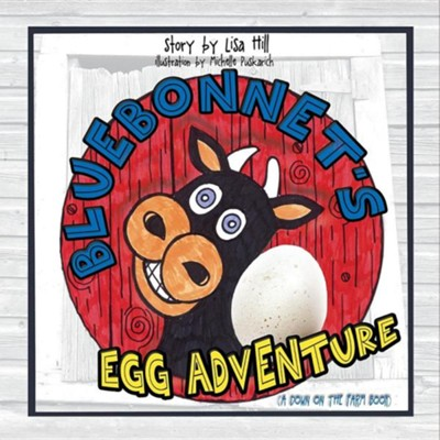Bluebonnet's Egg Adventure: A Down on the Farm Book  -     By: Lisa Hill     Illustrated By: Michelle Puskarich