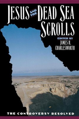 Jesus and the Dead Sea Scrolls  -     Edited By: James H. Charlesworth     By: James H. Charlesworth(Editor)