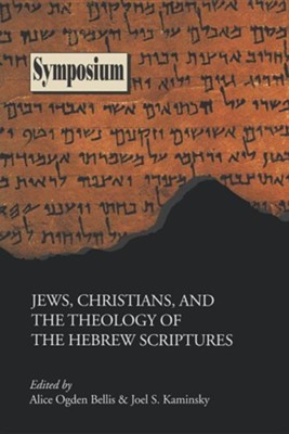 Jews, Christians, and the Theology of the Hebrew Scriptures  -     Edited By: Alice Ogden Bellis, Joel S. Kaminsky     By: Alice Ogden Bellis(ED.) & Joel S. Kaminsky(ED.)