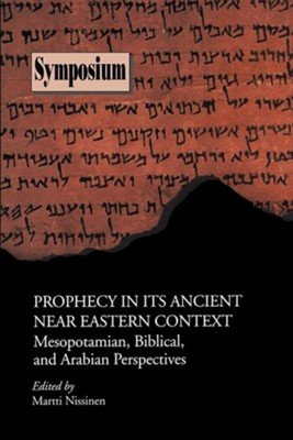 Prophecy in Its Ancient Near Eastern Context: Mesopotamian, Biblical, and Arabian Perspectives  -     Edited By: Martti Nissinen     By: Martti Nissinen(ED.)