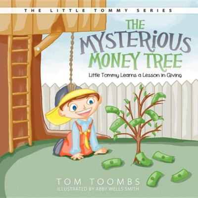 The Mysterious Money Tree: Little Tommy Learns a Lesson in Giving  -     By: Tom Toombs     Illustrated By: Abby Wells Smith