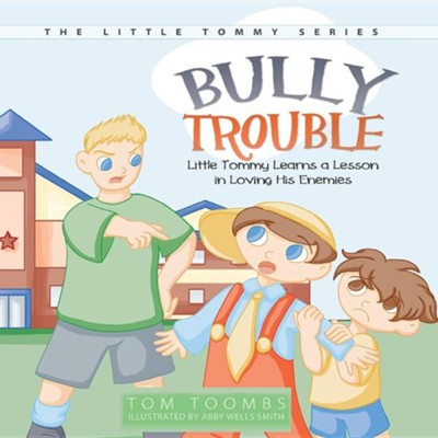 Bully Trouble: Little Tommy Learns a Lesson in Loving His Enemies  -     By: Tom Toombs     Illustrated By: Abby Wells Smith