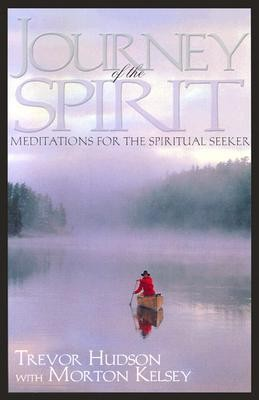 Journey of the Spirit: Meditations for the Spiritual Seeker  -     By: Trevor Hudson, Morton T. Kelsey