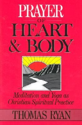 Prayer of Heart and Body: Meditation and Yoga as Christian Spiritual Practice  -     By: Thomas Ryan     Illustrated By: Elizabeth Pascal