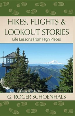 Hikes, Flights & Lookout Stories: Life Lessons from High Places  -     By: G. Roger Schoenhals