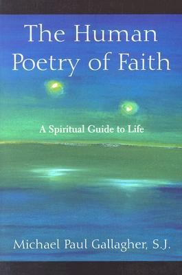 The Human Poetry of Faith: A Spiritual Guide to Life  -     By: Michael Paul Gallagher