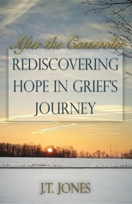 After the Casseroles: Rediscovering Hope in Grief's Journey  -     By: J.T. Jones