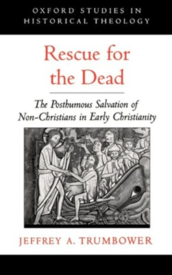 Rescue for the Dead: The Posthumous Salvation of Non-Christians in Early Christianity  -     By: Jeffrey A. Trumbower