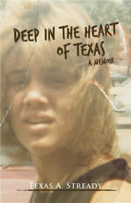 Deep in the Heart of Texas: A Memoir  -     By: Texas A. Stready