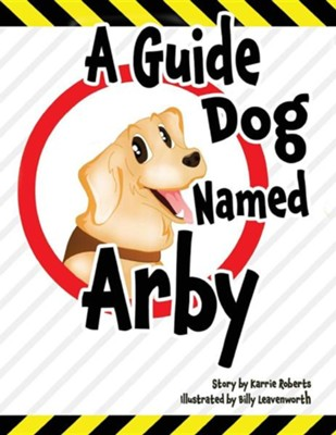 A Guide Dog Named Arby  -     By: Karrie Roberts