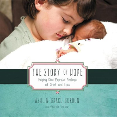 The Story of Hope: Helping Kids Express Feelings of Grief and Loss  -     By: Ashlin Grace Gordon, Melinda Gordon