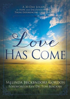 Love Has Come: A 30-Day Journey of Hope and Encouragement for Those Experiencing Grief and Loss  -     By: Melinda Beckendorf Gordon