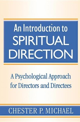 An Introduction to Spiritual Direction: A Psychological Approach for Directors and Directees  -     By: Chester Michael