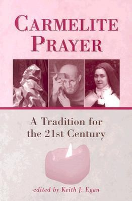 Carmelite Prayer: A Tradition for the 21st Century  -     Edited By: Keith J. Egan     By: Keith J. Egan(ED.)