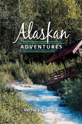 Alaskan Adventures  -     By: Verna J. Pollock