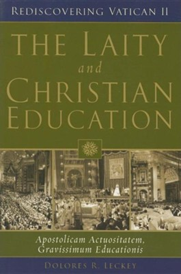 The Laity and Christian Education: Apostolicam Actuositatem, Gravissimum Educationis  -     By: Dolores R. Leckey