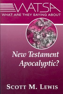 What Are They Saying about New Testament Apocalyptic?  -     By: Scott M. Lewis