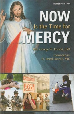 Now Is the Time for Mercy Revised Edition  -     By: George W. Kosicki, Joseph Roesch