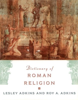 Dictionary of Roman Religion     -     By: Lesley Adkins, Roy Askins