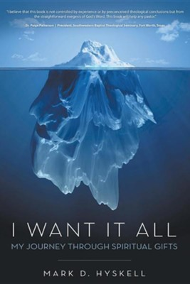 I Want It All: My Journey Through Spiritual Gifts  -     By: Mark D. Hyskell