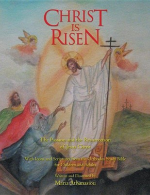 Christ Is Risen: The Passion and the Resurrection of Jesus Christ  -     By: Maria Athanasiou