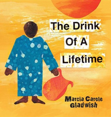 The Drink of a Lifetime  -     By: Marcia Carole Gladwish