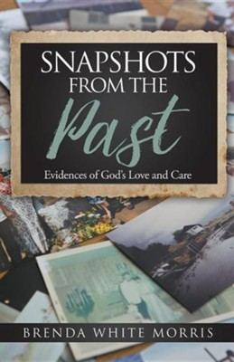 Snapshots from the Past: Evidences of God's Love and Care  -     By: Brenda White Morris
