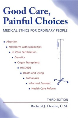 Good Care, Painful Choices: Medical Ethics for Ordinary People, Edition 0003  -     By: Richard J. Devine