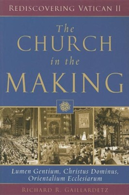 The Church in the Making: Lumen Gentium, Christus Dominus, Orientalium Ecclesiarum  -     By: Richard R. Gaillardetz