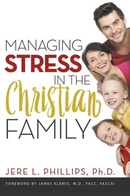 Managing Stress in the Christian Family  -     By: Jere Phillips, James Klemis