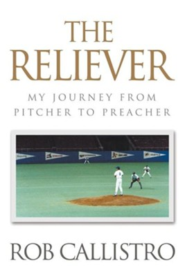 The Reliever: My Journey from Pitcher to Preacher  -     By: Rob Callistro