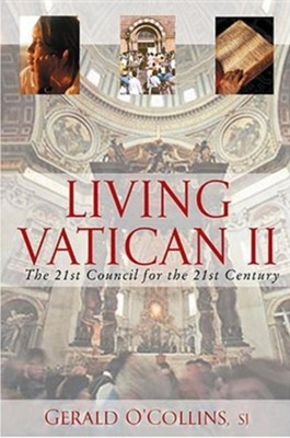 Living Vatican II: The 21st Council for the 21st Century  -     By: Gerald O'Collins