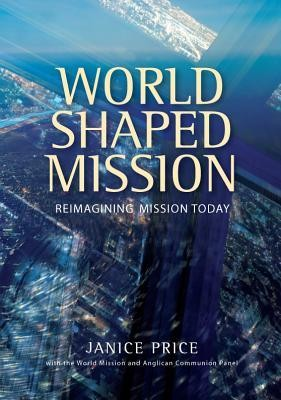 World-Shaped Mission: Reimagining Mission Today  -     By: Janice Price