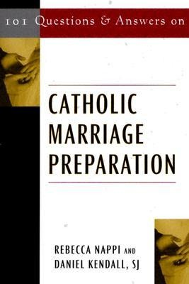 101 Questions & Answers on Catholic Marriage Preparation  -     By: Rebecca Nappi, Daniel Kendall S.J.