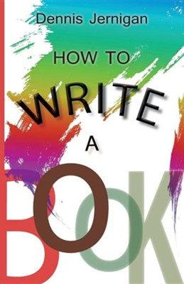 How to Write a Book  -     By: Jernigan Dennis