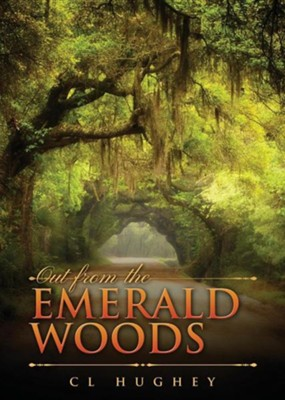 Out from the Emerald Woods  -     By: Cheri Hughey