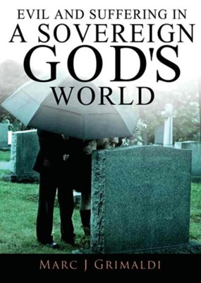 Evil and Suffering in a Sovereign God's World  -     By: Marc Grimaldi