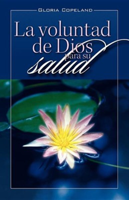 La Voluntad de Dios Para Su Salud: God's Will for Your Healing  -     By: Gloria Copeland