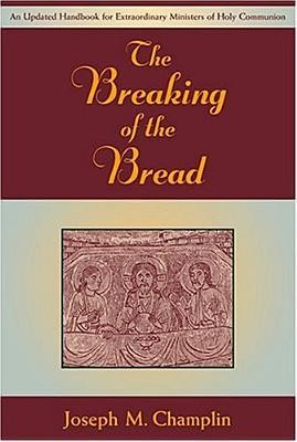 The Breaking of the Bread: An Updated Handbook for Extraordinary Ministers of Holy Communi on  -     By: Joseph M. Champlin