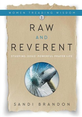 Raw and Reverent: Studying Jesus' Powerful Prayer Life  -     By: Sandi Brandon