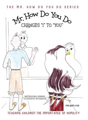 Mr. How Do You Do Changes I to You: Teaching Children the Importance of Humility  -     By: Kelly Johnson     Illustrated By: Jan Hamilton